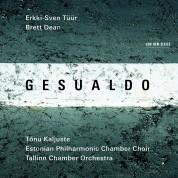 Tõnu Kaljuste, Estonian Philharmonic Chamber Choir, Tallinn Chamber Orchestra: GESUALDO / Erkki-Sven Tüür / Brett Dean - CD