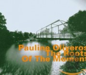 Pauline Oliveros: The Roots Of The Moment - CD