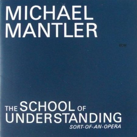 Michael Mantler: School of Understanding (Sort-of-an-Opera) - CD