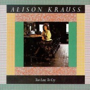 Alison Krauss: Too Late To Cry - CD