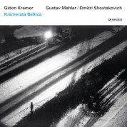 Kremerata Baltica, Gidon Kremer: Gustav Mahler / Dimitri Shostakovich - CD