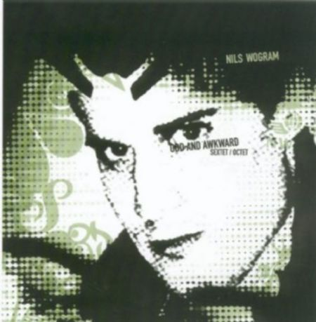 Nils Wogram: Odd And Awkward / Sextet - CD