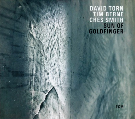 David Torn, Tim Berne, Ches Smith: Sun Of Goldfinger - CD