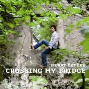 Murat Öztürk: Crossing My Bridge - CD