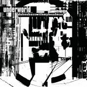 Underworld: Dubnobasswithmyheadman - Plak