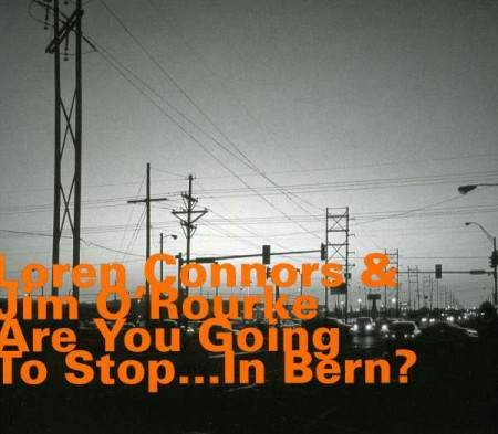 Loren Connors, Jim O'Rourke: Are You Going to Stop... In Bern? - CD