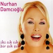 Nurhan Damcıoğlu: İki Tık Tık, Bir Şık Şık - CD