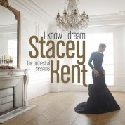 Stacey Kent: I Know I Dream: The Orchestral Sessions - CD