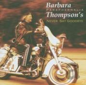 Barbara Thompson: Never Say Goodbye - CD