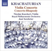 Nicolas Koeckert: Khachaturian, A.I.: Violin Concerto / Concerto-Rhapsody for Violin and Orchestra - CD