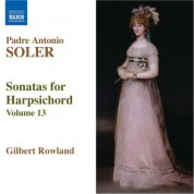 Gilbert Rowland: Soler, A.: Sonatas for Harpsichord, Vol. 13 - CD