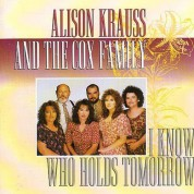 Alison Krauss, The Cox Family: I Know Who Holds Tomorrow - CD