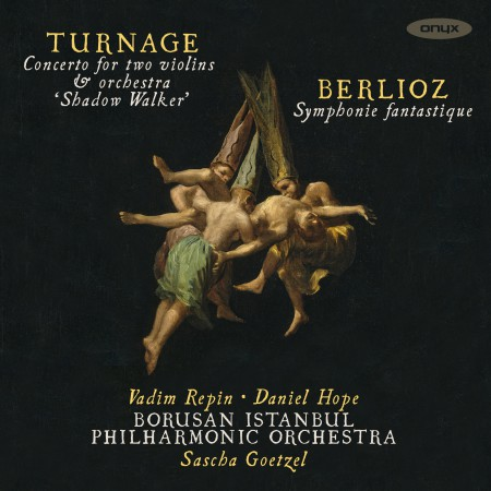 Borusan Istanbul Philharmonic Orchestra, Sascha Goetzel, Daniel Hope, Vadim Repin: Turnage, Berlioz: Concerto for Two Violins and  Orchestra, Symphonie Fantastique - CD