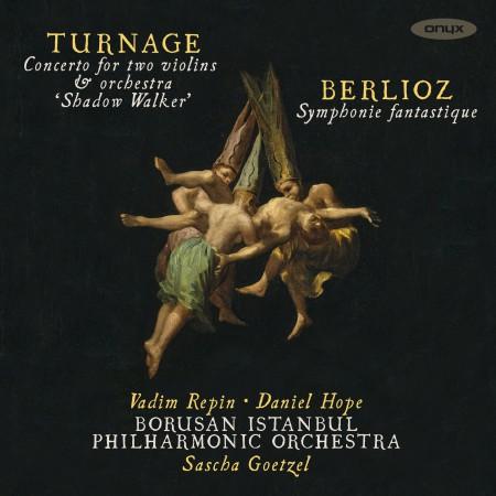 Borusan Istanbul Philharmonic Orchestra, Sascha Goetzel, Daniel Hope, Vadim Repin: Turnage, Berlioz: Concerto for Two Violins and  Orchestra, Symphonie Fantastique - CD