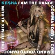 Kesha: I Am The Dance Commander + I Command You To Dance: The Remix Album - CD