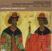 Theatre of Voices, Estonian Philharmonic Chamber Choir, Paul Hillier: Let My Prayer Arise - CD
