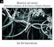 Les Fin'Amoureuses: Marions les roses - Chansons & psaumes, de la France a l'Empire Ottoman - CD