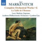 Christopher Lyndon-Gee: Markevitch: Complete Orchestral Works, Vol. 6: La Taille de l'Homme - CD