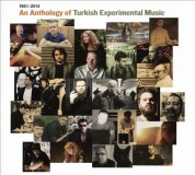 Çeşitli Sanatçılar: An Anthology of Turkish Experimental Music (1961-2014) - CD