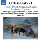 Polish National Radio Symphony Orchestra, Polish Radio Choir, Antoni Wit: Lutoslawski: 20 Polish Christmas Carols / Lacrimosa / 5 Songs - CD
