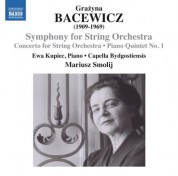 Capella Bydgostiensis, Ewa Kupiec, Mariusz Smolij: Bacewicz: Symphony for String Orchestra, Concerto for String Orchestra & Piano Quintet No. 1 - CD
