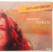Selva Erdener: Nereye Aşkım - CD