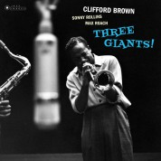Clifford Brown, Sonny Rollins, Max Roach, Richie Powell, George Morrow: Clifford Brown, Sonny Rollins, Max Roach - Three Giants! (Gatefold Packaging. Photographs By William Claxton) - Plak