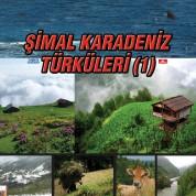 Çeşitli Sanatçılar: Şimal Karadeniz Türküleri (1) - CD