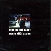 Noir Desir Par Henri-Jean Debon - DVD