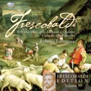 Roberto Loreggian: Frescobaldi Edition Vol. 10 - Il primo libro delle fantasie a Quattro & Canzoni alla Francese - CD