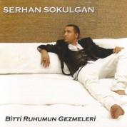 Serhan Sokulgan: Bitti Ruhumun Gezmeleri - CD