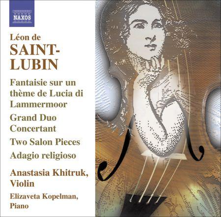 Anastasia Khitruk: Saint-Lubin, L. De: Violin Virtuoso Works, Vol. 1 - Grand Duo Concertant / 2 Salonstucke / Potpourri - CD