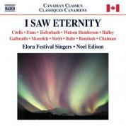 Noel Edison, Elora Festival Singers: I Saw Eternity - CD