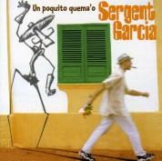 Sergent Garcia: Un Poquito Quema' O - CD