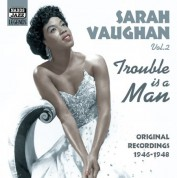 Sarah Vaughan: Vaughan, Sarah: Trouble Is A Man (1946-1948) - CD