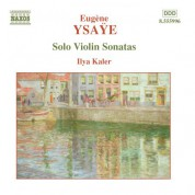 Ilya Kaler: Ysaÿe: 6 Sonatas for Solo Violin, Op. 27 - CD