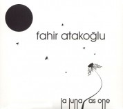 Fahir Atakoğlu: La Luna , As One - CD
