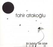 Fahir Atakoğlu: La Luna , As One - CD