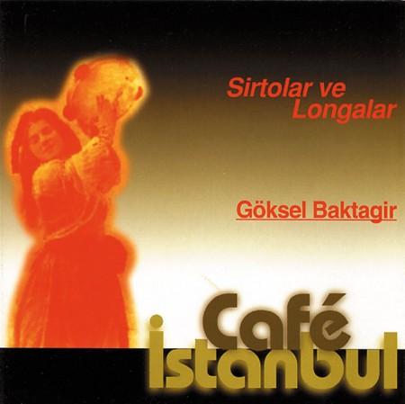 Göksel Baktagir, Café İstanbul: Sirtolar ve Longalar - CD