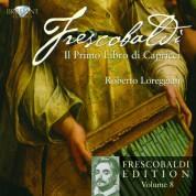 Roberto Loreggian, Silvia Frigato: Frescobaldi Edition Vol. 8 - Il primo Libro di Capricci - CD