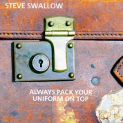 Steve Swallow: Always Pack Your Uniform - CD