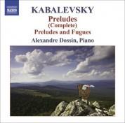 Alexandre Dossin: Kabalevsky, D.: Preludes (Complete) / 6 Preludes and Fugues, Op. 61 - CD