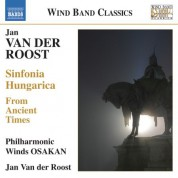 Philharmonic Winds OSAKAN, Jan Van der Roost: Van der Roost: From Ancient Times - Sinfonia Hungarica - CD