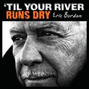 Eric Burdon: 'Til Your River Runs Dry - CD