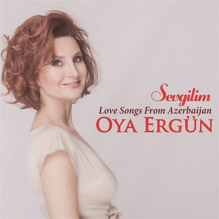 Oya Ergün: Sevgilim / Love Songs From Azerbaijan - CD