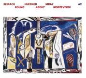 Richie Beirach, Gregor Huebner, George Mraz: Round About Monteverdi - CD