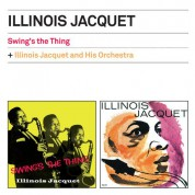 Illinois Jacquet: Swing's The Thing + Illinois Jacquet And His Orchestra + 2 Bonus Tracks - CD