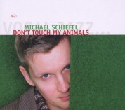 Michael Schiefel: Don't Touch My Animals - CD