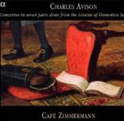 Cafe Zimmermann: Charles Avison- Concertos in Seven Parts done from the Lessons of Domenico Scarlatti - CD