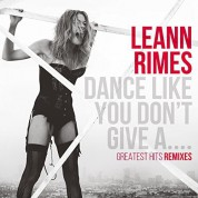 Leann Rimes: Dance Like You Don't Give A… - Greatest Hits Remixes - CD